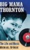 Big Mama Thornton: The Life and Music