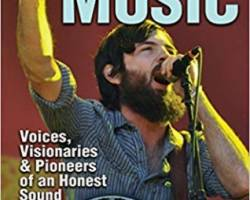 Americana Music: Voices, Visionaries, and Pioneers of an Honest Sound